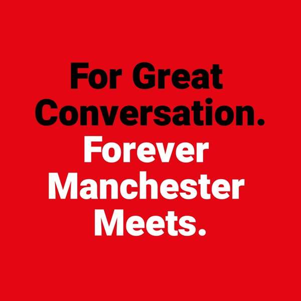 Forever Manchester Meets…