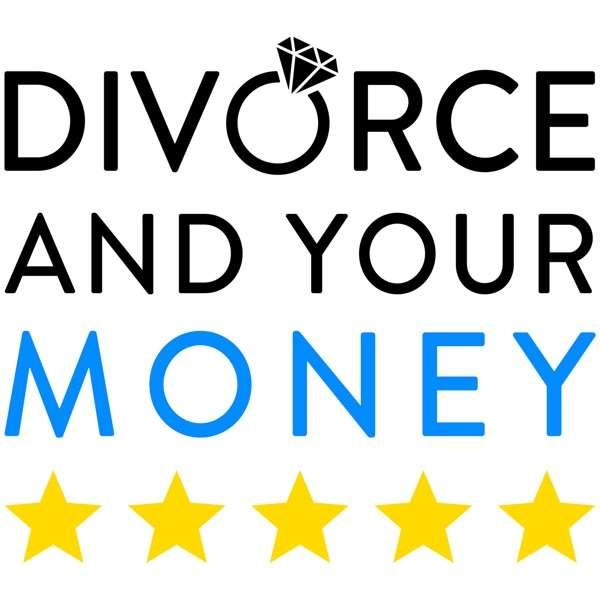 Divorce and Your Money – #1 Divorce Podcast