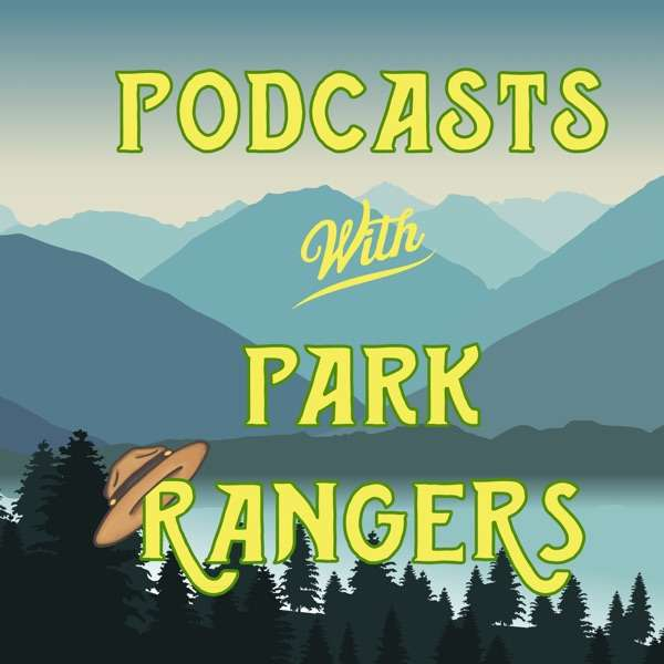 Podcasts With Park Rangers – A National Parks Podcast