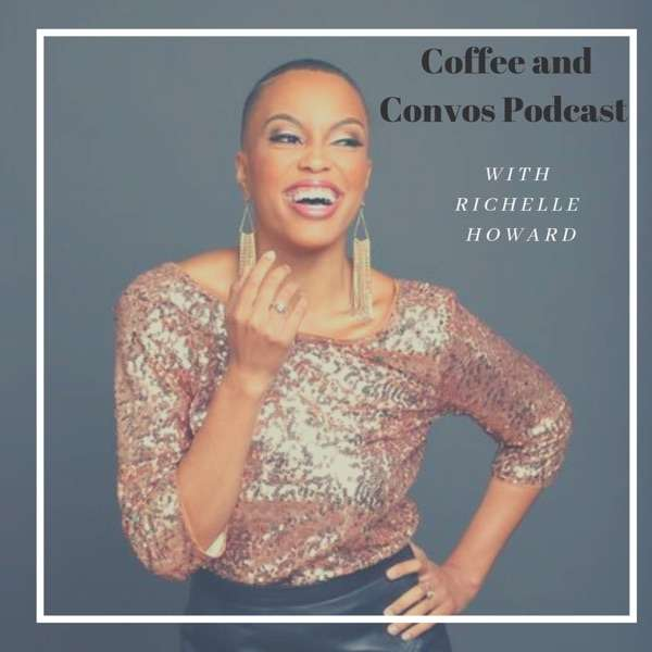 Coffee and Convos Podcast with Richelle Howard