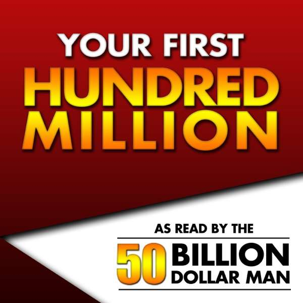 Your First Hundred Million – As Read by the 50 Billion Dollar Man