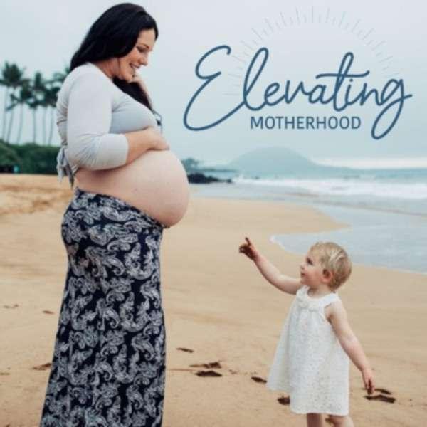 Elevating Motherhood