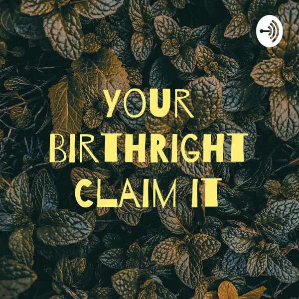 Your BirthRight Claim it