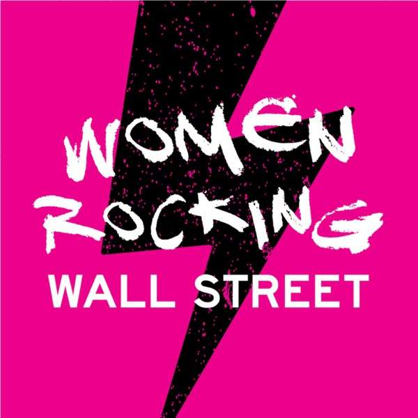 Women Rocking Wall Street – A podcast dedicated to women in financial services
