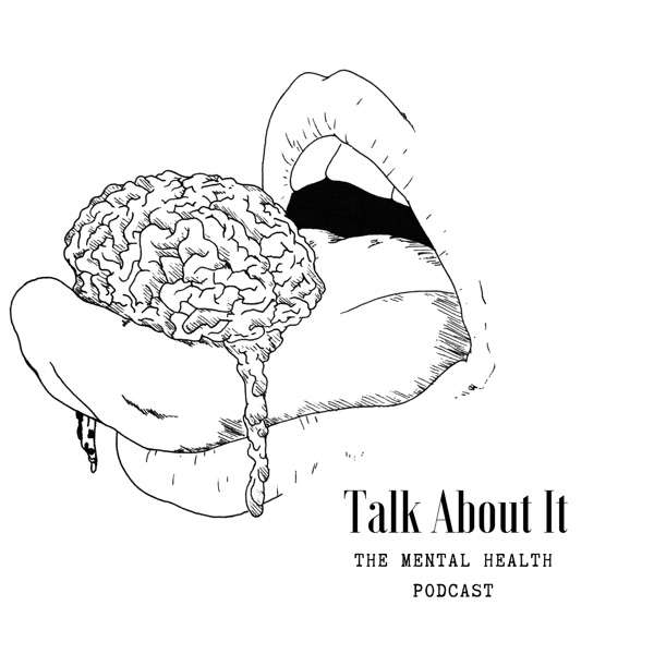 Talk About It: The Mental Health Podcast