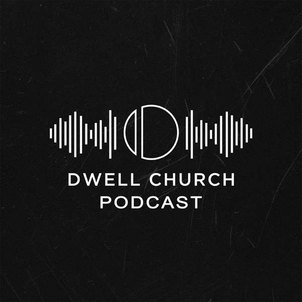 Dwell Church Podcast