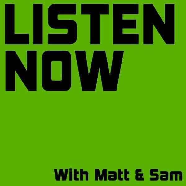 Listen Now with Matt and Sam