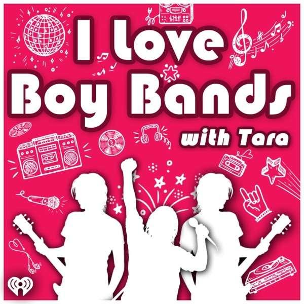 I Love Boy Bands with Tara