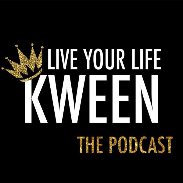 Live Your Life Kween Podcast