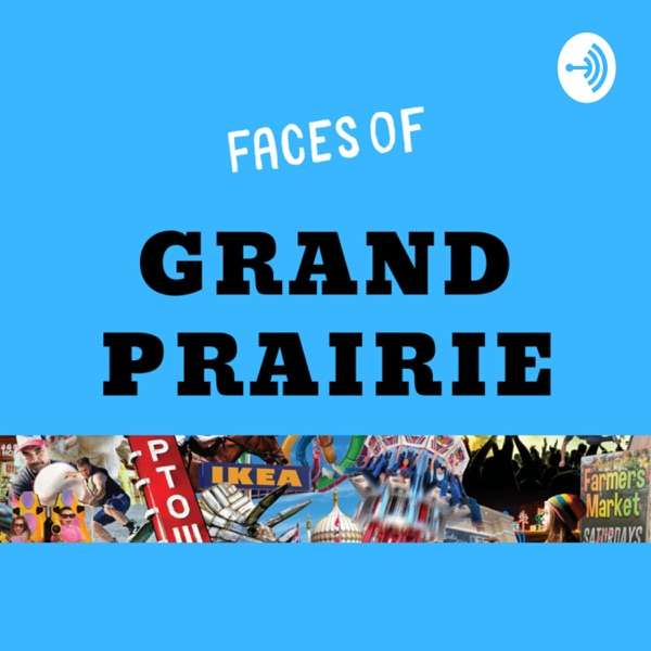 Faces of GRAND Prairie, A Community Podcast