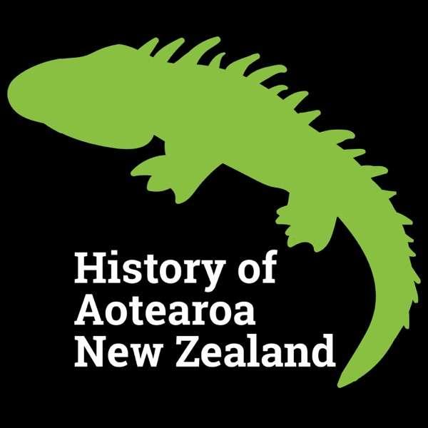 History of Aotearoa New Zealand Podcast