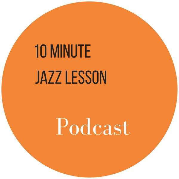 The 10 Minute Jazz Lesson Podcast
