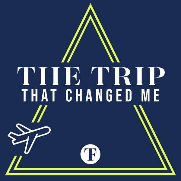 The Trip That Changed Me