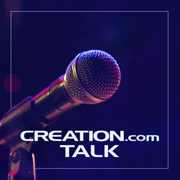 Creation.com Talk Podcast