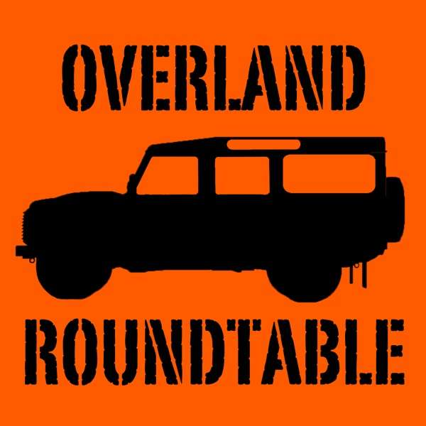 Overland Roundtable – Overland Travel in a Jeep, Toyota, Nissan, Land Rover or on an adventure bike
