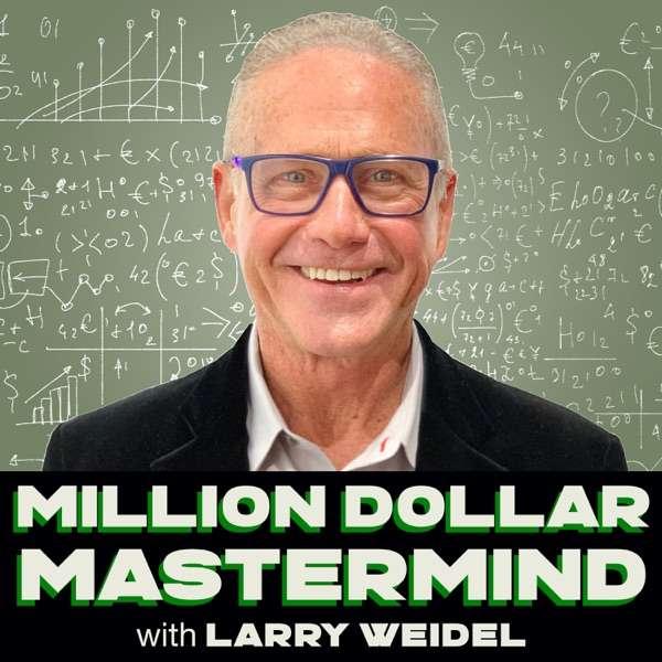 Million Dollar Mastermind with Larry Weidel