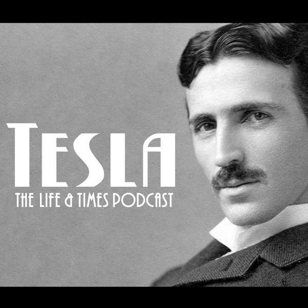 Tesla: The Life and Times Podcast