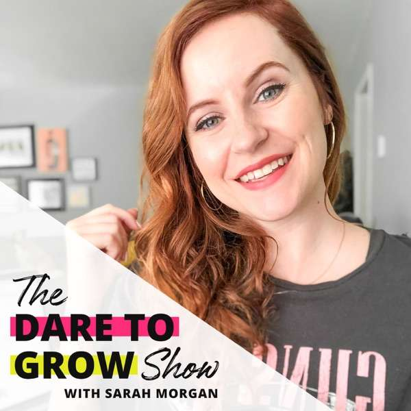 The Dare to Grow Show with Sarah Morgan