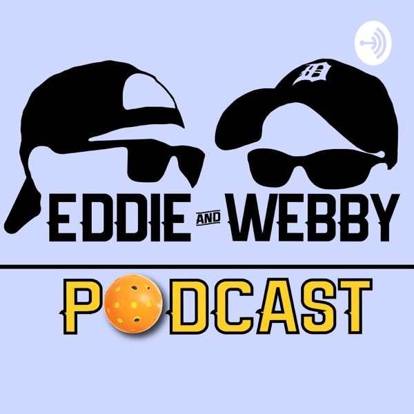 The Eddie and Webby Pickleball Podcast