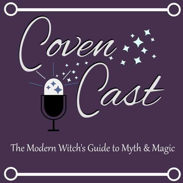 CovenCast: The Modern Witch's Guide to Myth and Magic
