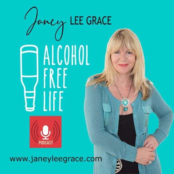 Alcohol Free Life – Janey Lee Grace