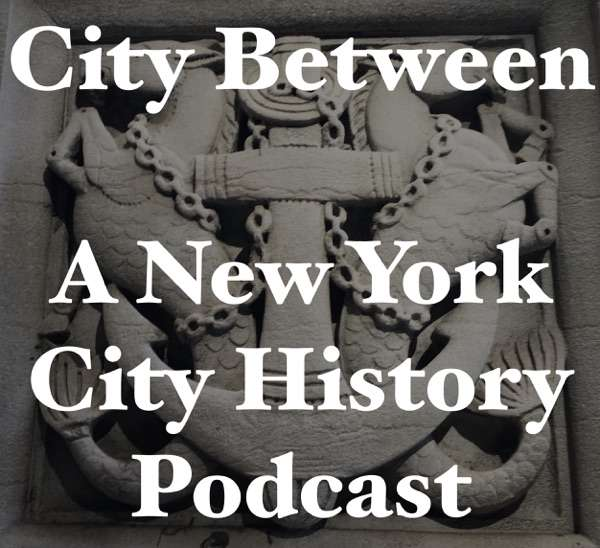 City Between – A New York History Podcast