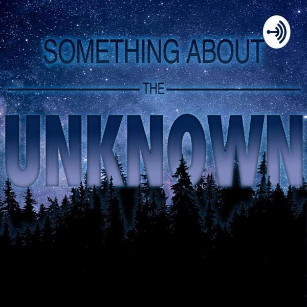 Something About The Unknown Podcast