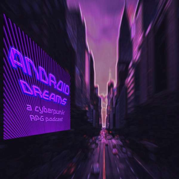Android Dreams: A Cyberpunk RPG Podcast