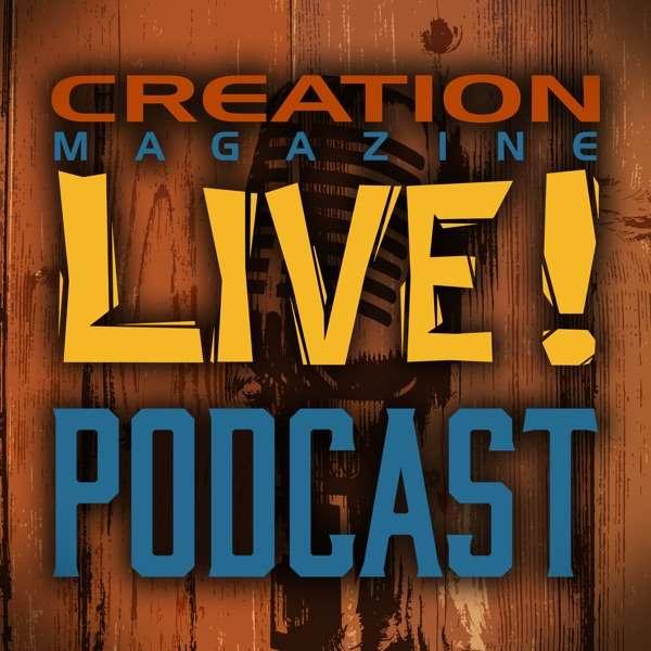 Creation Magazine LIVE Podcast