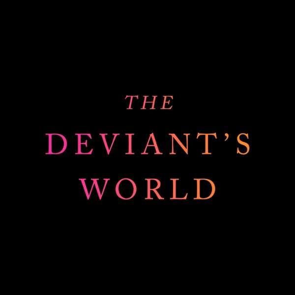 The Deviant's World