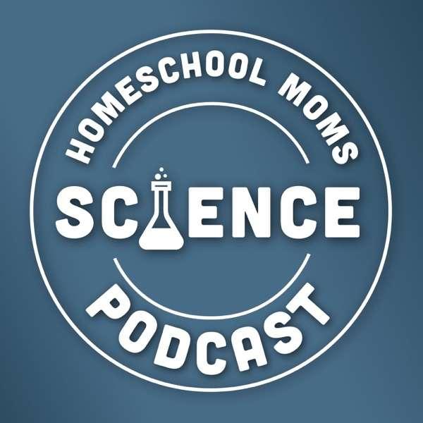 Homeschool Moms Science Podcast