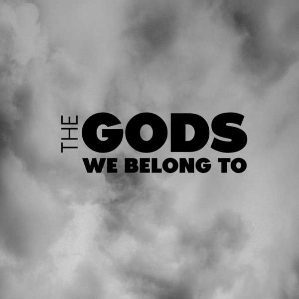The Gods We Belong To