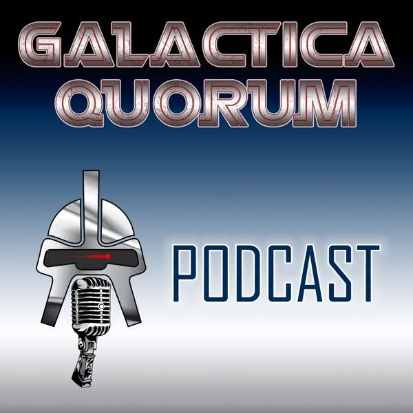 Galactica Quorum – a Battlestar Galactica fan podcast
