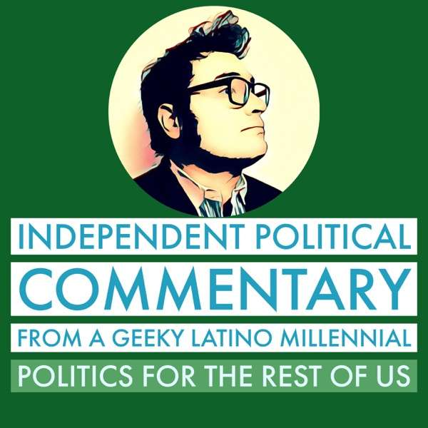 Independent Political Commentary From a Geeky Latino Millennial