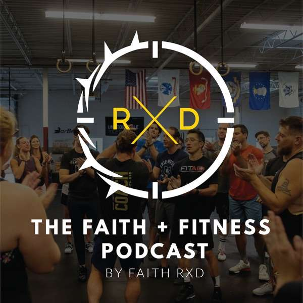 The FAITH + FITNESS Podcast by FAITH RXD