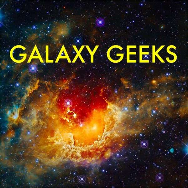 The Galaxy Geeks' Podcast
