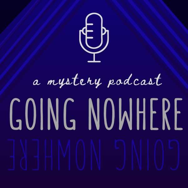 Going Nowhere: a mystery podcast