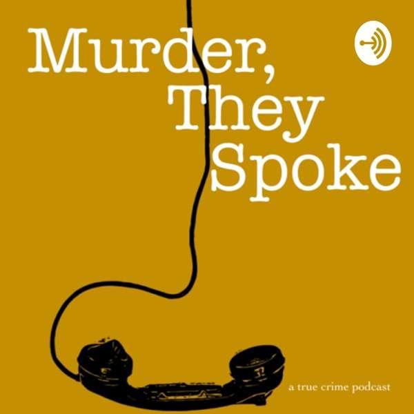 Murder, They Spoke