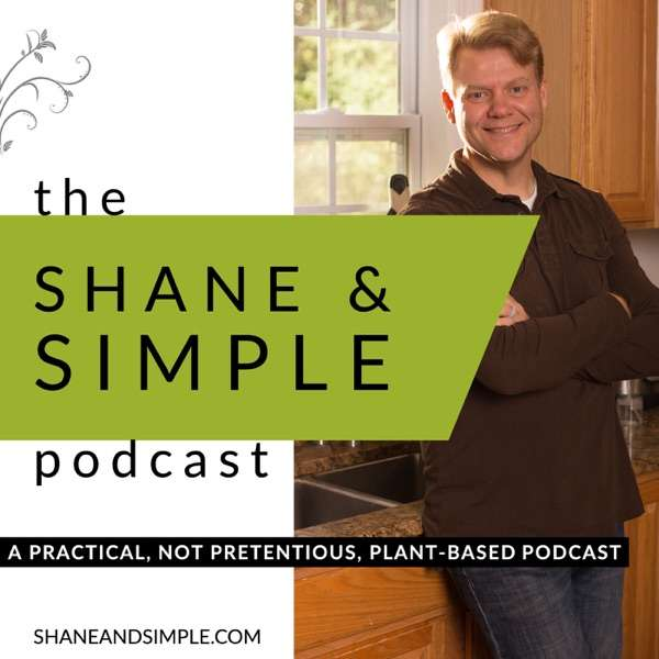 The Shane & Simple Podcast: A Practical, not pretentious, Plant-Based Podcast