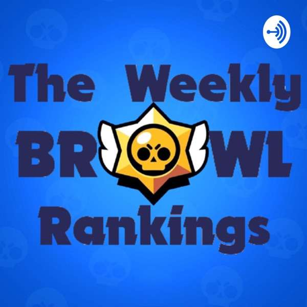 The Weekly Brawl Rankings: A Brawl Stars Podcast