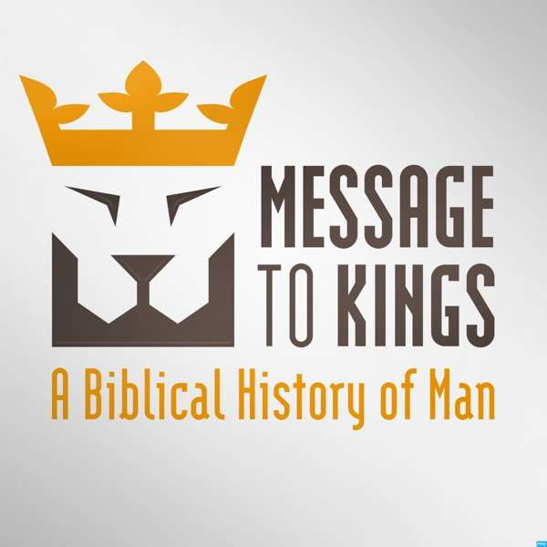 Message to Kings – A Biblical History of Man
