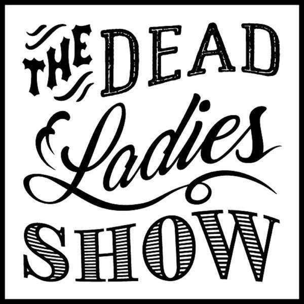 Dead Ladies Show Podcast