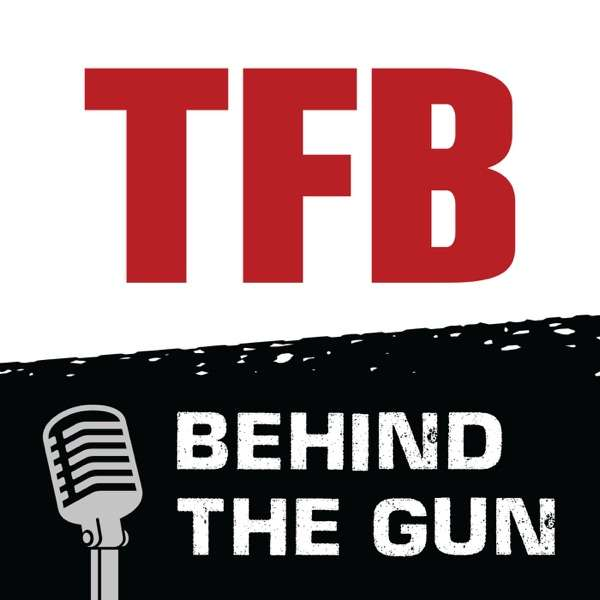 TFB Behind the Gun Podcast