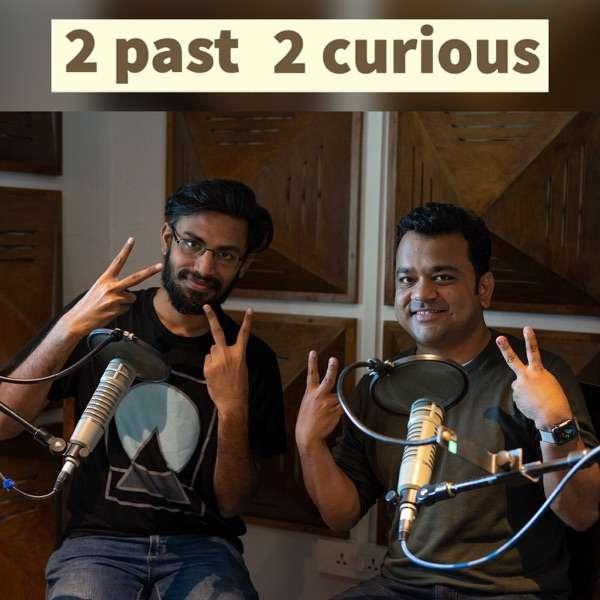2 past 2 curious   History podcast   Biswa Kalyan Rath and Kumar Varun