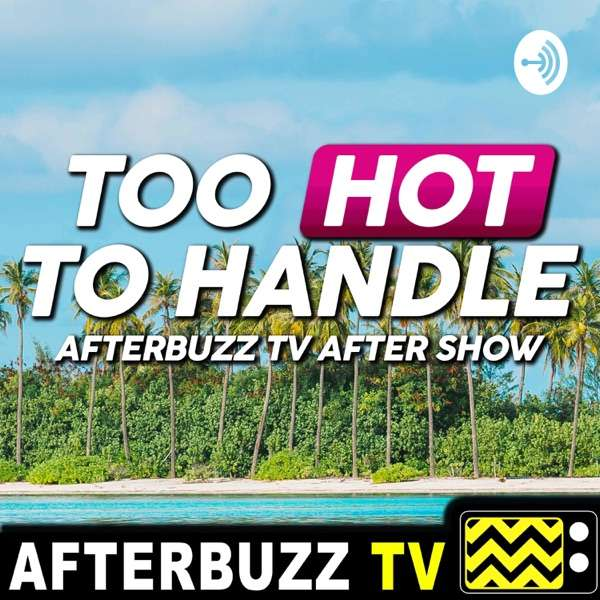 Too Hot To Handle After Show Podcast