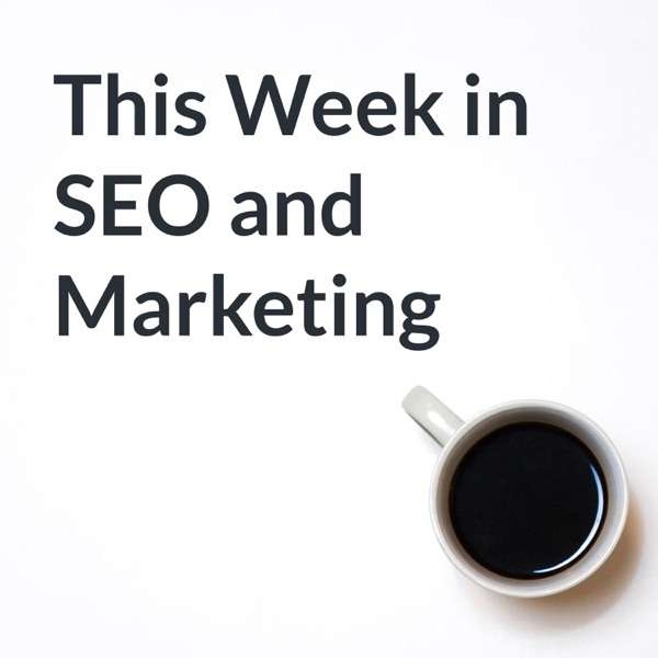 This Week in SEO and Marketing