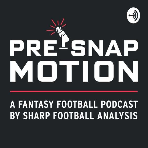 Pre-Snap Motion: A Fantasy Football Podcast by Sharp Football Analysis
