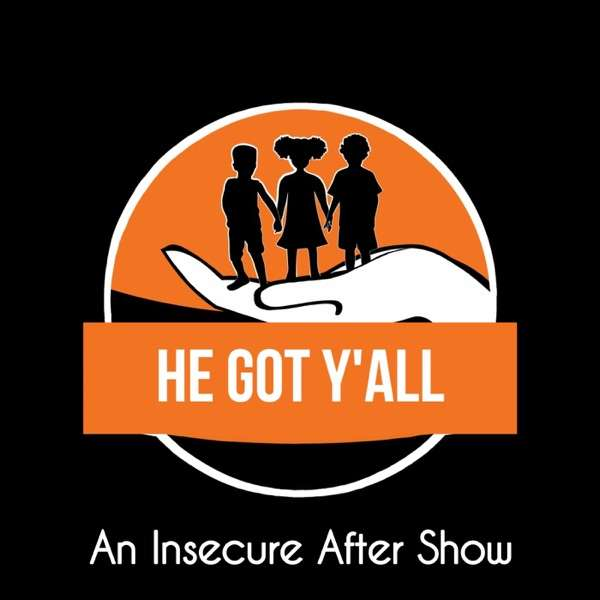 He Got Y'all: An Insecure After Show