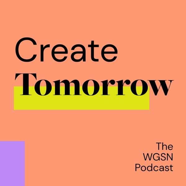 Create Tomorrow, The WGSN Podcast
