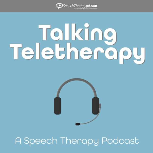 Talking Teletherapy: A Speech Therapy Podcast